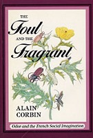 The Foul and the Fragrant: Odor and the French Social Imagination by Alain Corbin