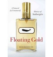 Floating Gold: A Natural (& Unnatural) History of Ambergris