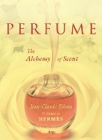 Perfume: The Alchemy of Scent by Jean-Claude Ellena
