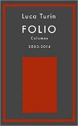 Folio Columns: 2003-2014 by Luca Turin
