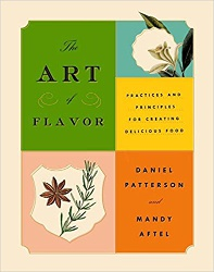 The Art of Flavor: Practices and Principles for Creating Delicious Food by Mandy Aftel and Daniel Patterson